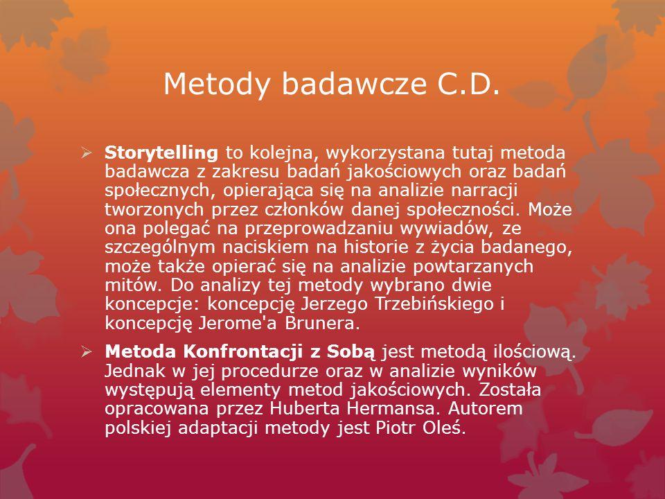 Metody badawcze C.D.  Storytelling to kolejna, wykorzystana tutaj metoda badawcza z zakresu badań jakościowych oraz badań społecznych, opierająca się