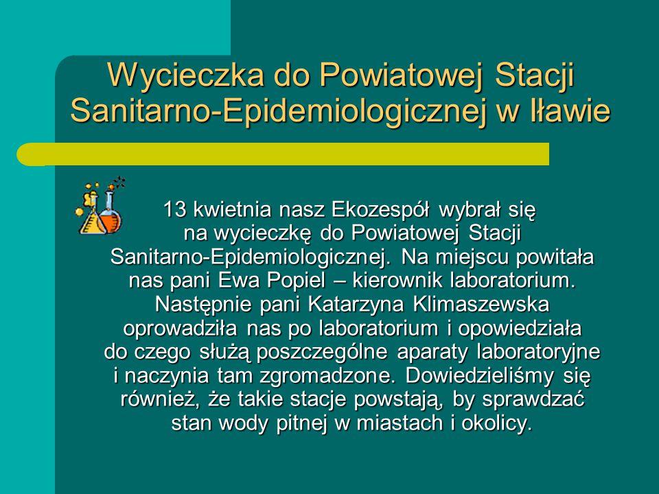 Wycieczka do Powiatowej Stacji Sanitarno-Epidemiologicznej w Iławie 13 kwietnia nasz Ekozespół wybrał się na wycieczkę do Powiatowej Stacji Sanitarno-
