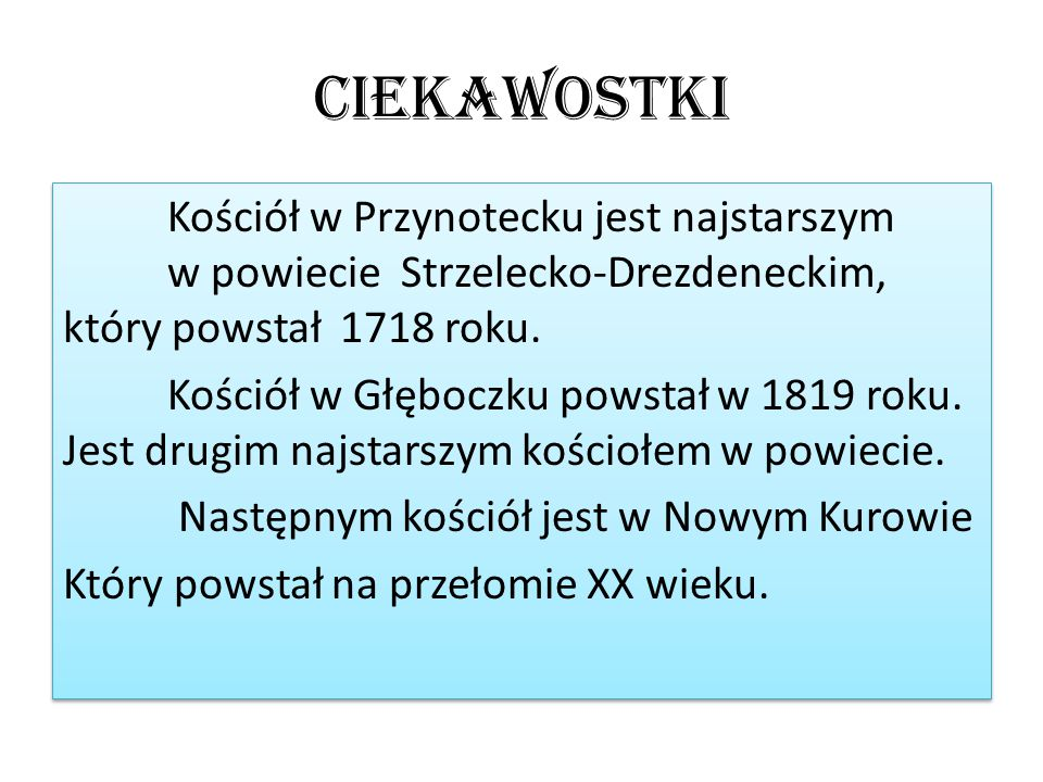 Ciekawostki Kościół w Przynotecku jest najstarszym w powiecie Strzelecko-Drezdeneckim, który powstał 1718 roku. Kościół w Głęboczku powstał w 1819 rok