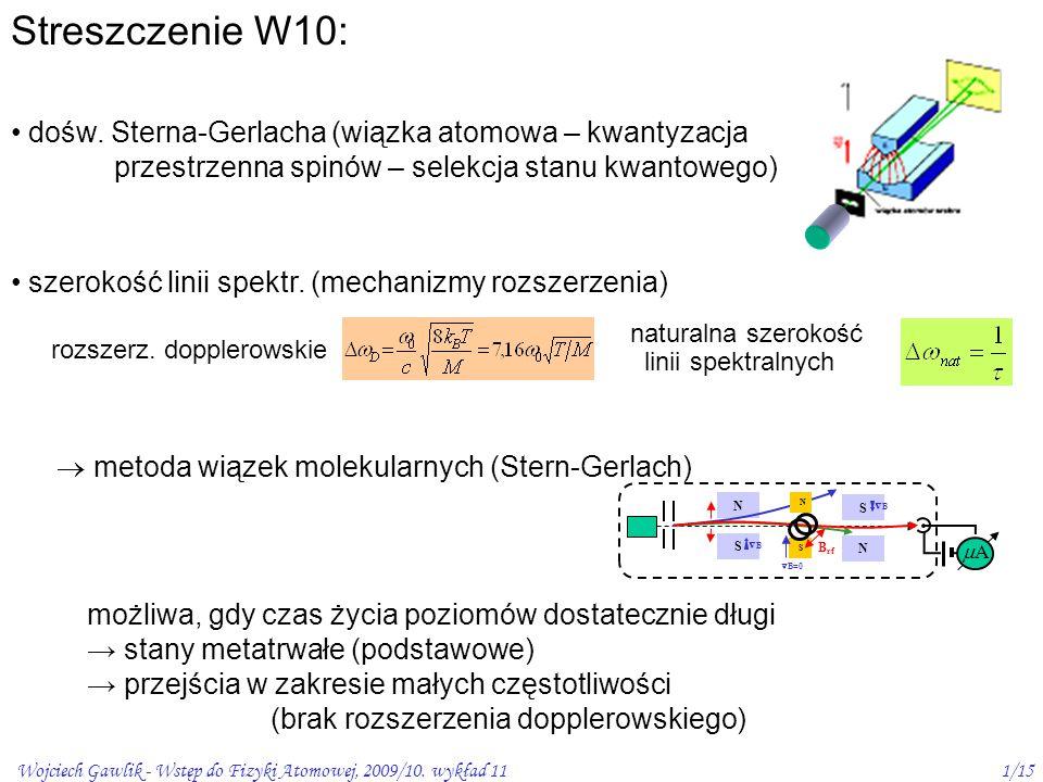 Wojciech Gawlik - Wstęp do Fizyki Atomowej, 2009/10. wykład 111/15 Streszczenie W10: dośw. Sterna-Gerlacha (wiązka atomowa – kwantyzacja przestrzenna