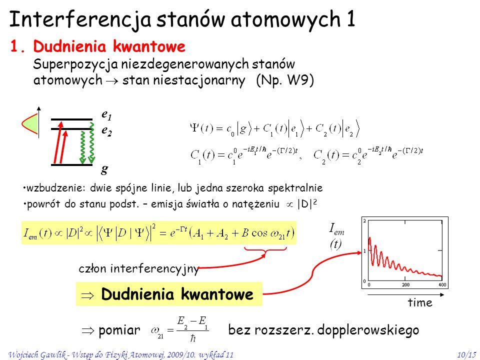 Wojciech Gawlik - Wstęp do Fizyki Atomowej, 2009/10. wykład 1110/15 Interferencja stanów atomowych 1 1. Dudnienia kwantowe Superpozycja niezdegenerowa