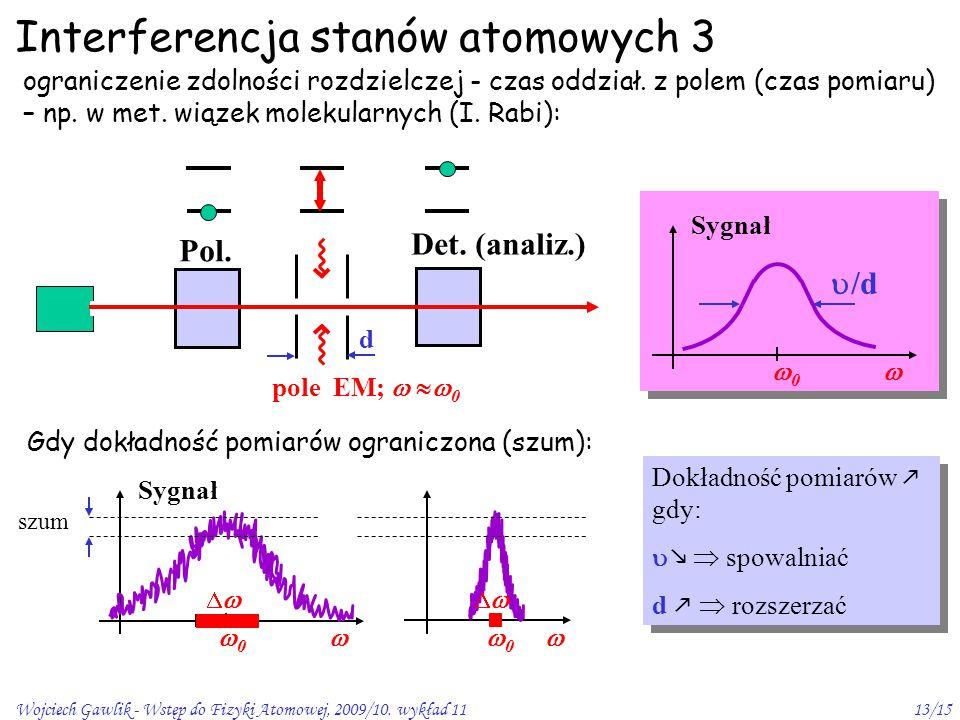 Wojciech Gawlik - Wstęp do Fizyki Atomowej, 2009/10. wykład 1113/15 Interferencja stanów atomowych 3 ograniczenie zdolności rozdzielczej - czas oddzia