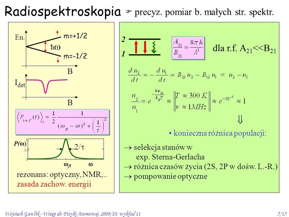 Wojciech Gawlik - Wstęp do Fizyki Atomowej, 2009/10. wykład 115/15 Radiospektroskopia  precyz. pomiar b. małych str. spektr. B I det B En. m=+1/2 ħ 