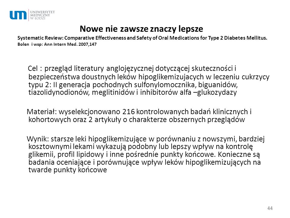 Nowe nie zawsze znaczy lepsze Systematic Review: Comparative Effectiveness and Safety of Oral Medications for Type 2 Diabetes Mellitus.