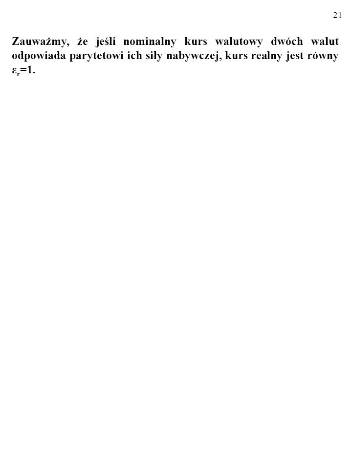 20 DYGRESJA ARBITRAŻ UZASADNIENIEM TEORII PARYTETU SI- ŁY NABYWCZEJ Powiedzmy, że : ε r >1, czyli ε n ∙P k >P z.