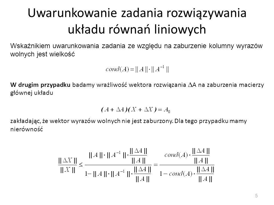 Uwarunkowanie zadania rozwiązywania układu równań liniowych 5 Wskaźnikiem uwarunkowania zadania ze względu na zaburzenie kolumny wyrazów wolnych jest