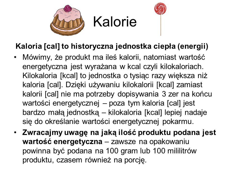 Kalorie Kaloria [cal] to historyczna jednostka ciepła (energii) Mówimy, że produkt ma ileś kalorii, natomiast wartość energetyczna jest wyrażana w kca