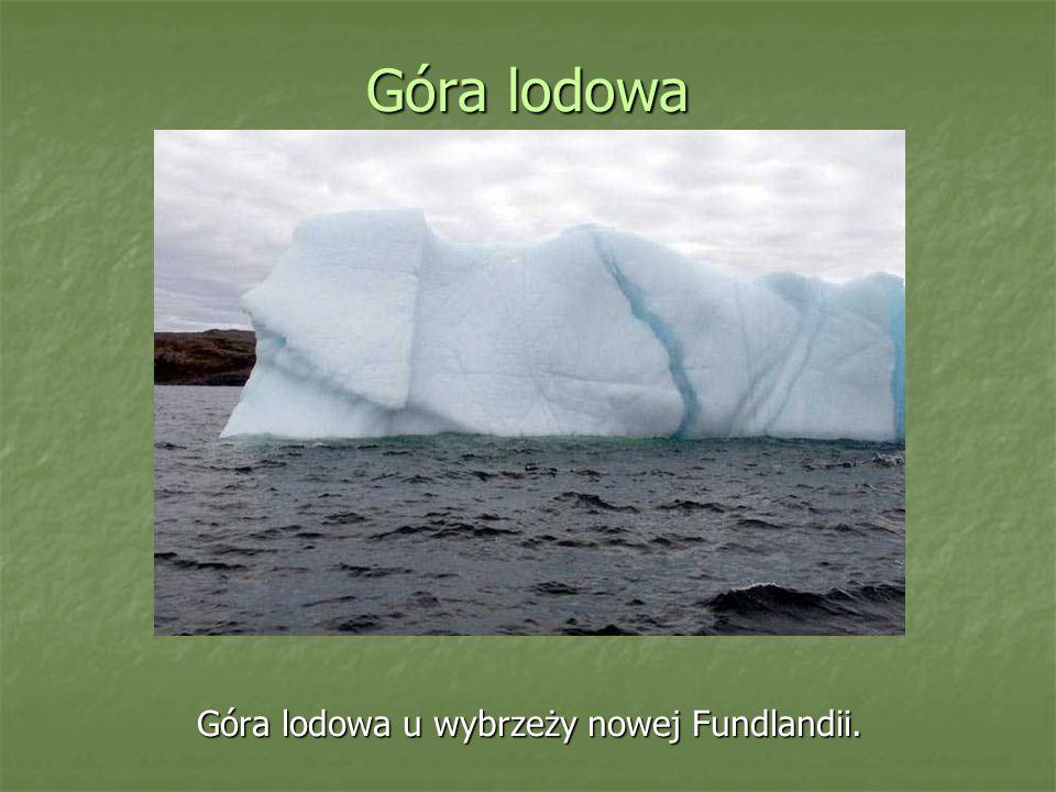 Góra lodowa Góra lodowa u wybrzeży nowej Fundlandii.