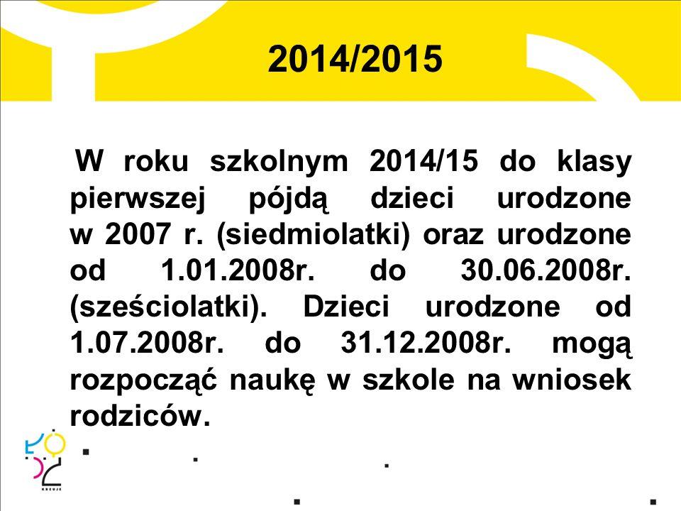 2014/2015 W roku szkolnym 2014/15 do klasy pierwszej pójdą dzieci urodzone w 2007 r.