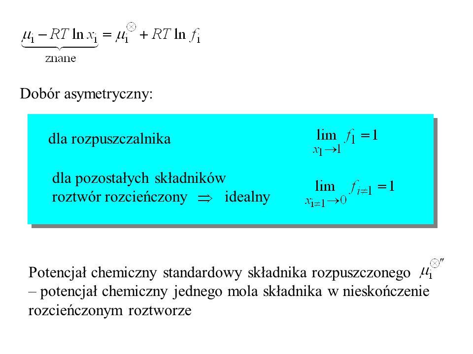 Dobór asymetryczny: dla rozpuszczalnika Potencjał chemiczny standardowy składnika rozpuszczonego – potencjał chemiczny jednego mola składnika w niesko