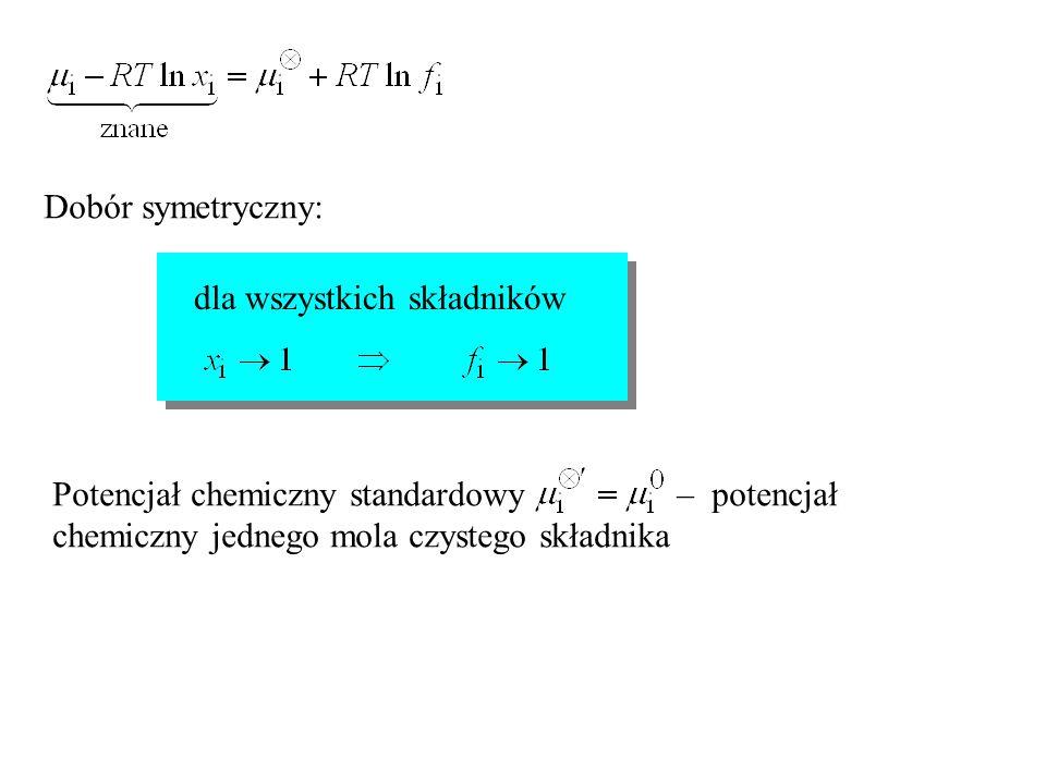 Dobór symetryczny: dla wszystkich składników Potencjał chemiczny standardowy – potencjał chemiczny jednego mola czystego składnika