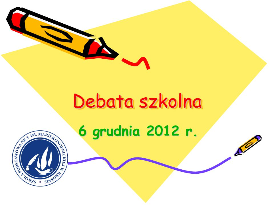 Debata szkolna 6 grudnia 2012 r. 6 grudnia 2012 r.