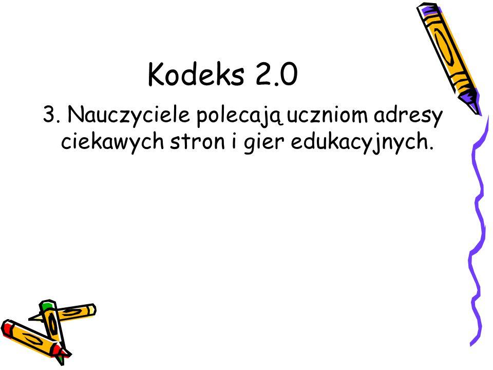 Kodeks 2.0 3. Nauczyciele polecają uczniom adresy ciekawych stron i gier edukacyjnych.