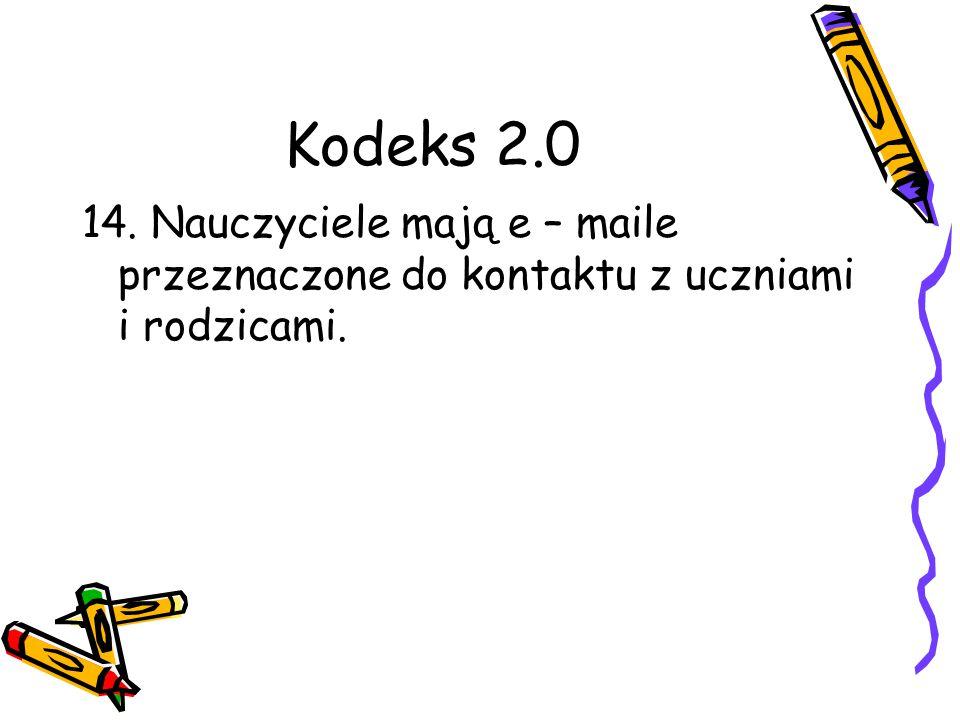 Kodeks 2.0 14. Nauczyciele mają e – maile przeznaczone do kontaktu z uczniami i rodzicami.