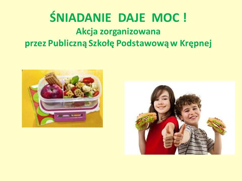 ŚNIADANIE DAJE MOC ! Akcja zorganizowana przez Publiczną Szkołę Podstawową w Krępnej
