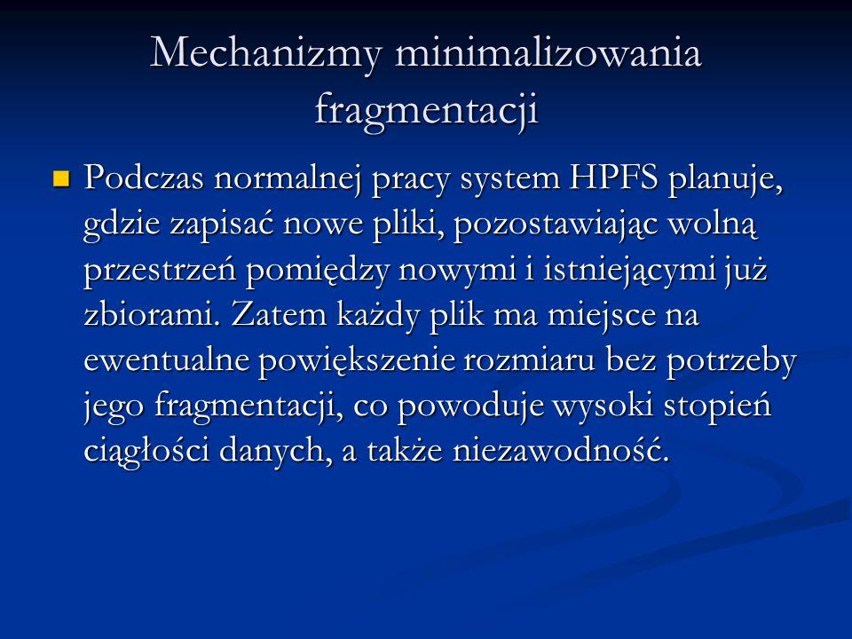 Mechanizmy minimalizowania fragmentacji Podczas normalnej pracy system HPFS planuje, gdzie zapisać nowe pliki, pozostawiając wolną przestrzeń pomiędzy