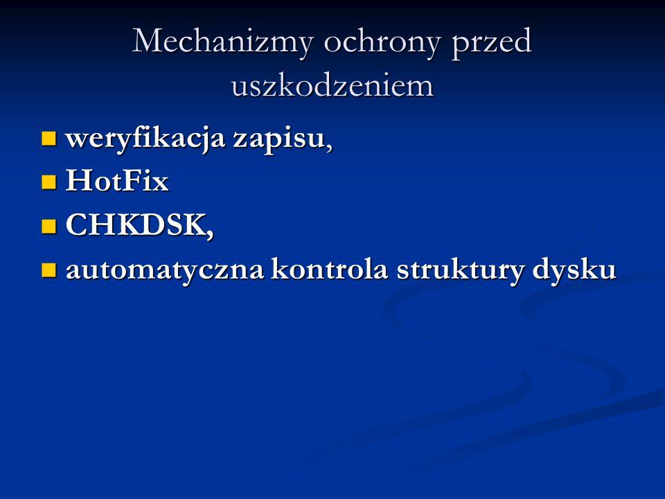 Mechanizmy ochrony przed uszkodzeniem weryfikacja zapisu, weryfikacja zapisu, HotFix HotFix CHKDSK, CHKDSK, automatyczna kontrola struktury dysku auto