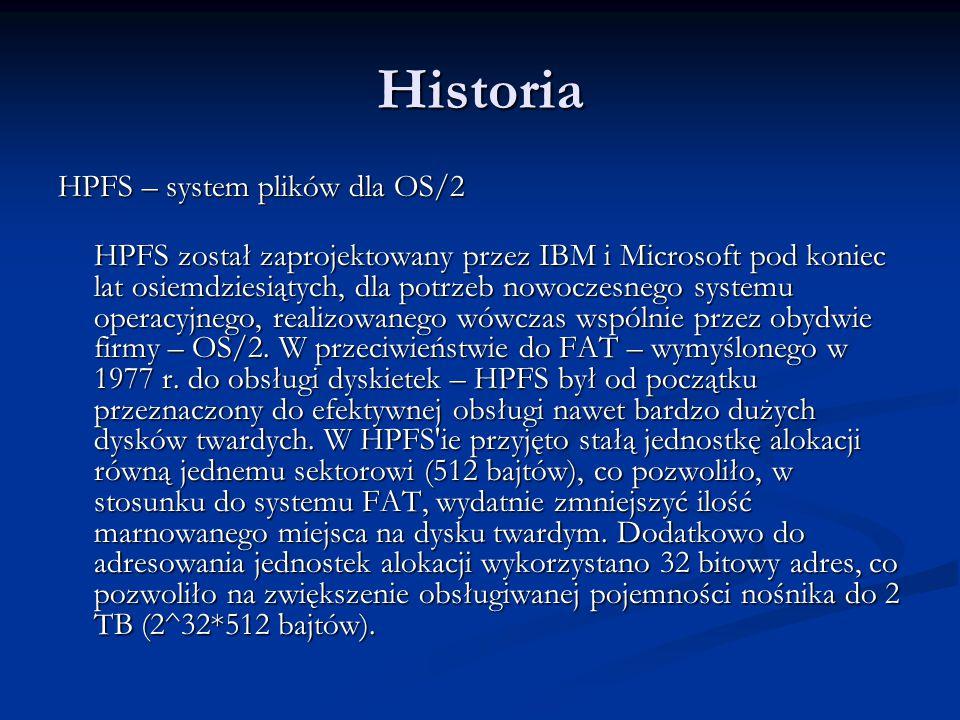 Historia HPFS – system plików dla OS/2 HPFS został zaprojektowany przez IBM i Microsoft pod koniec lat osiemdziesiątych, dla potrzeb nowoczesnego syst