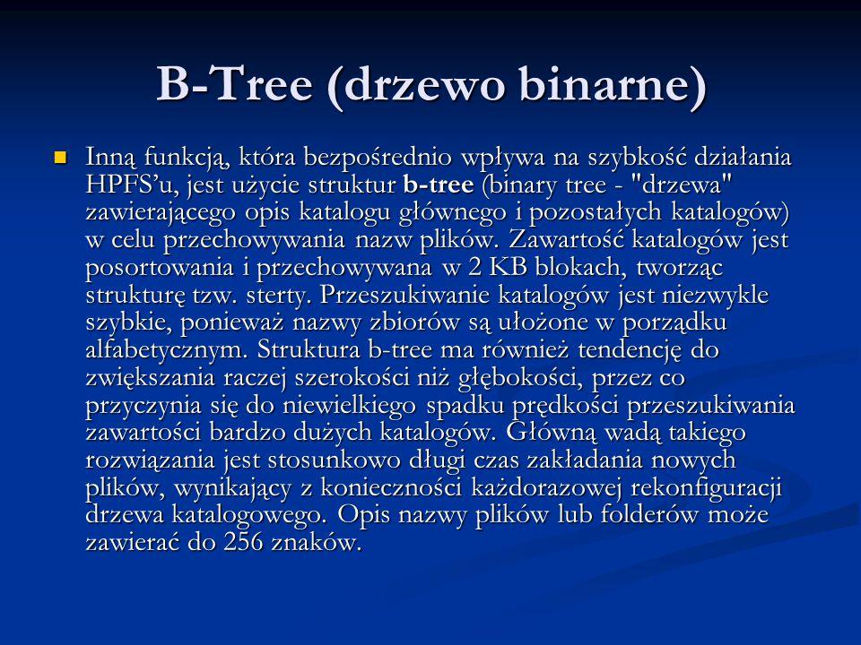 B-Tree (drzewo binarne) Inną funkcją, która bezpośrednio wpływa na szybkość działania HPFS'u, jest użycie struktur b-tree (binary tree -