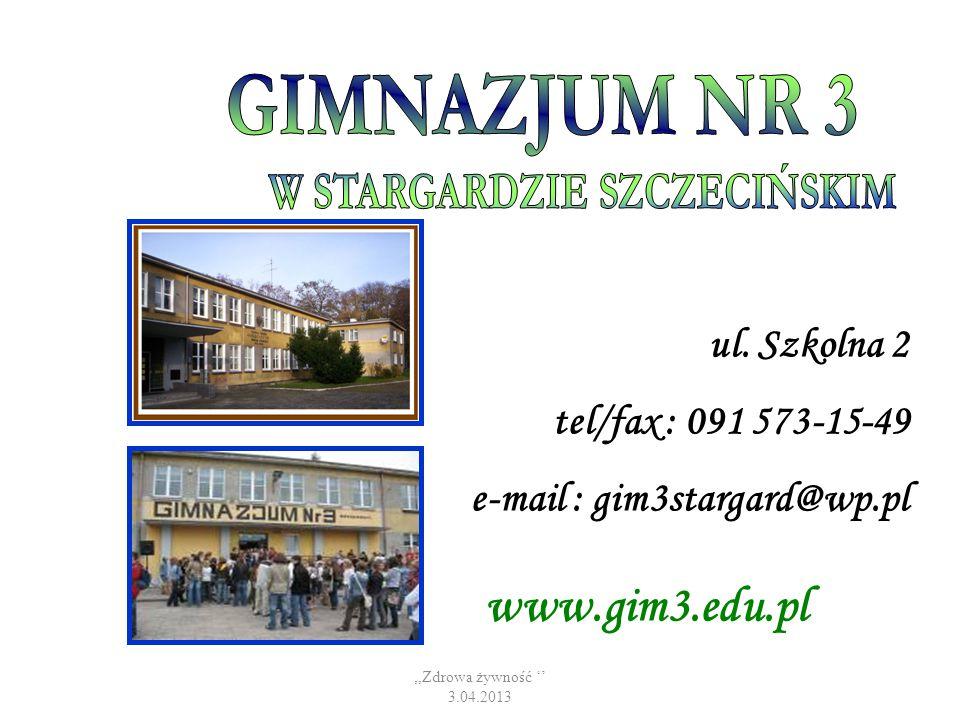 ,,Zdrowa żywność '' 3.04.2013 ul. Szkolna 2 tel/fax : 091 573-15-49 e-mail : gim3stargard@wp.pl www.gim3.edu.pl