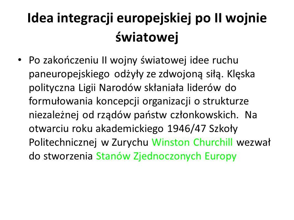 Idea integracji europejskiej po II wojnie światowej Po zakończeniu II wojny światowej idee ruchu paneuropejskiego odżyły ze zdwojoną siłą. Klęska poli