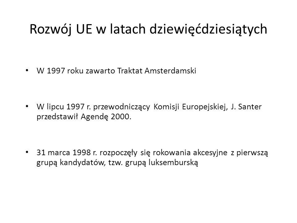Rozwój UE w latach dziewięćdziesiątych W 1997 roku zawarto Traktat Amsterdamski W lipcu 1997 r. przewodniczący Komisji Europejskiej, J. Santer przedst