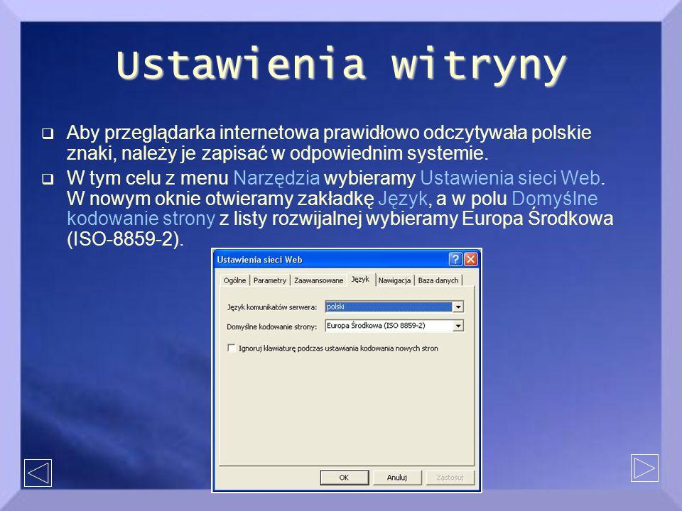 Ustawienia witryny  Aby przeglądarka internetowa prawidłowo odczytywała polskie znaki, należy je zapisać w odpowiednim systemie.