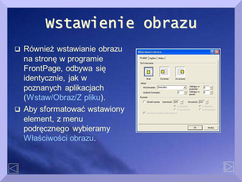 Wstawienie obrazu  Również wstawianie obrazu na stronę w programie FrontPage, odbywa się identycznie, jak w poznanych aplikacjach (Wstaw/Obraz/Z pliku).