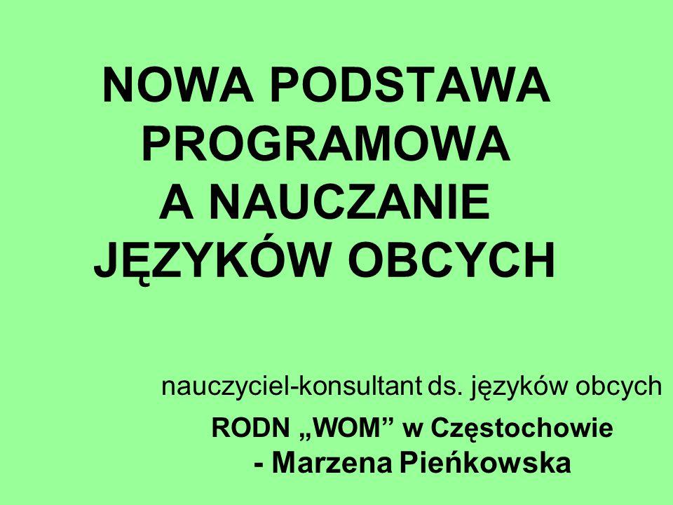 """NOWA PODSTAWA PROGRAMOWA A NAUCZANIE JĘZYKÓW OBCYCH nauczyciel-konsultant ds. języków obcych RODN """"WOM"""" w Częstochowie - Marzena Pieńkowska"""