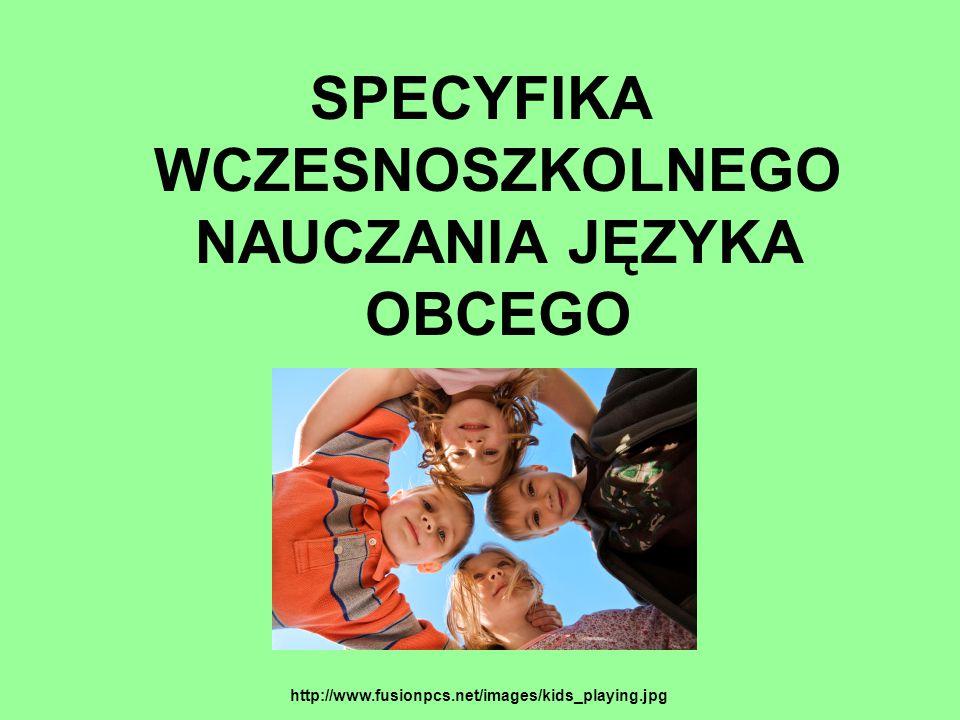SPECYFIKA WCZESNOSZKOLNEGO NAUCZANIA JĘZYKA OBCEGO http://www.fusionpcs.net/images/kids_playing.jpg