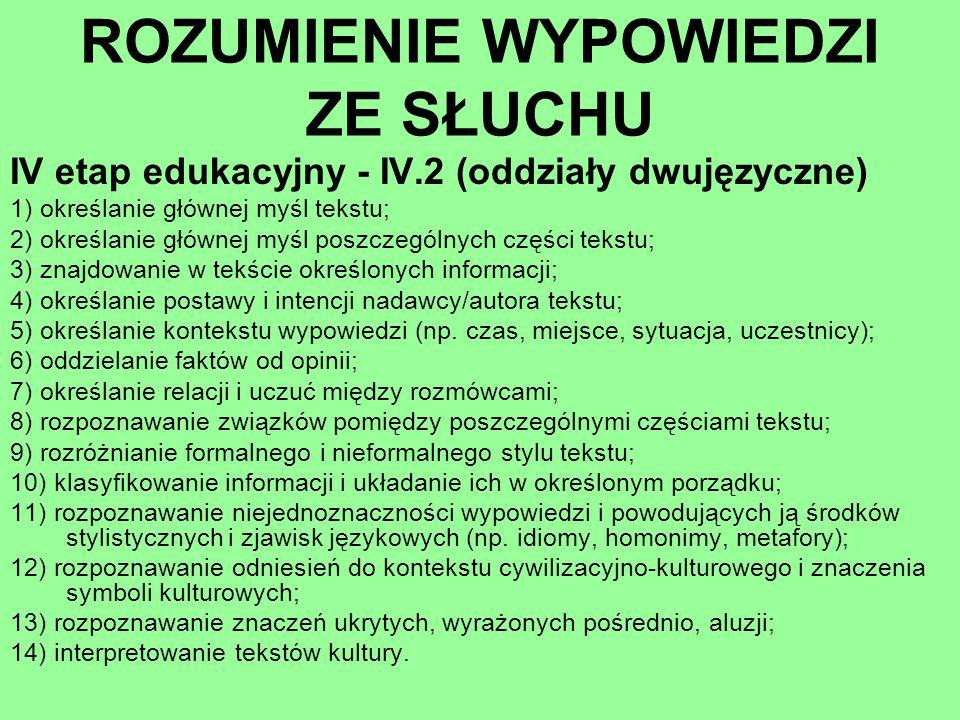 ROZUMIENIE WYPOWIEDZI ZE SŁUCHU IV etap edukacyjny - IV.2 (oddziały dwujęzyczne) 1) określanie głównej myśl tekstu; 2) określanie głównej myśl poszcze