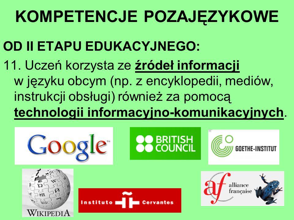 OD II ETAPU EDUKACYJNEGO: 11. Uczeń korzysta ze źródeł informacji w języku obcym (np. z encyklopedii, mediów, instrukcji obsługi) również za pomocą te