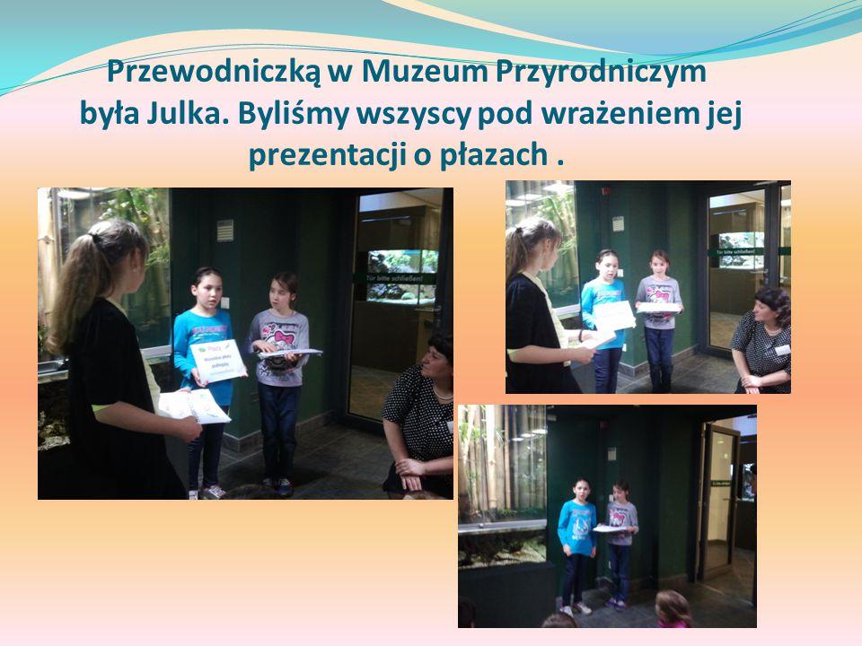 Przewodniczką w Muzeum Przyrodniczym była Julka.