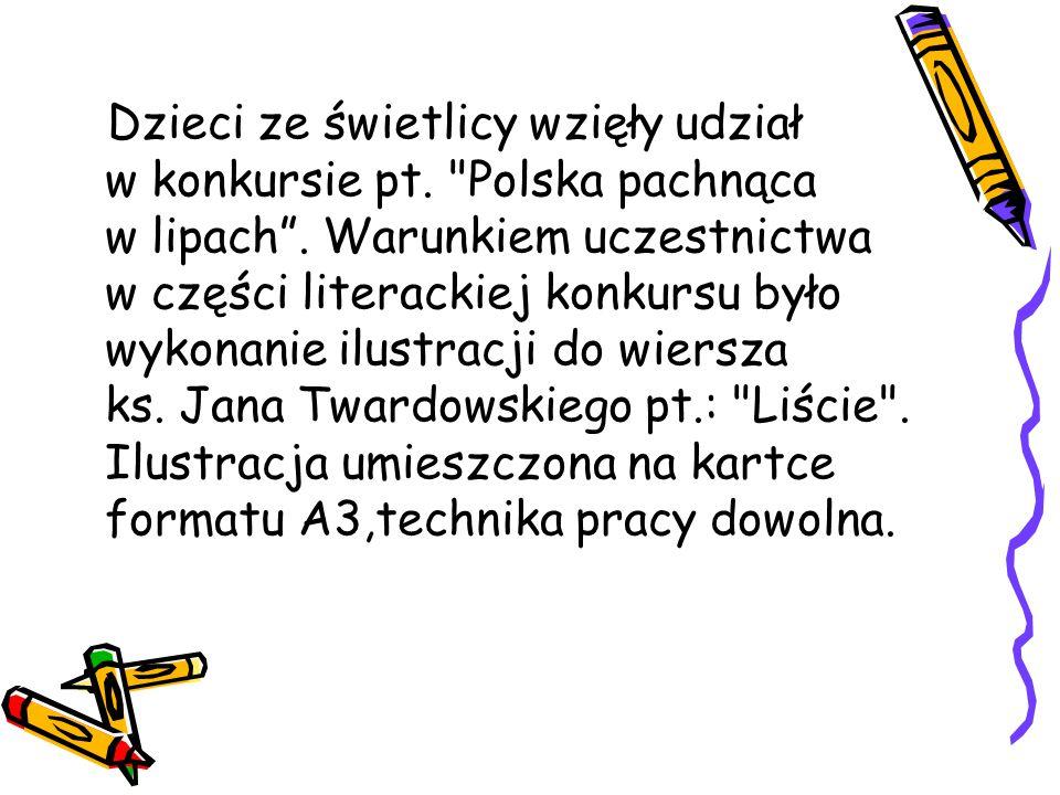 Dzieci ze świetlicy wzięły udział w konkursie pt. Polska pachnąca w lipach .