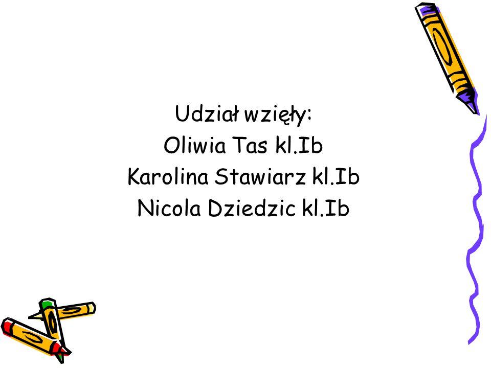 Udział wzięły: Oliwia Tas kl.Ib Karolina Stawiarz kl.Ib Nicola Dziedzic kl.Ib