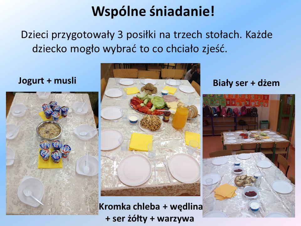 Wspólne śniadanie! Dzieci przygotowały 3 posiłki na trzech stołach. Każde dziecko mogło wybrać to co chciało zjeść. Jogurt + musli Kromka chleba + węd