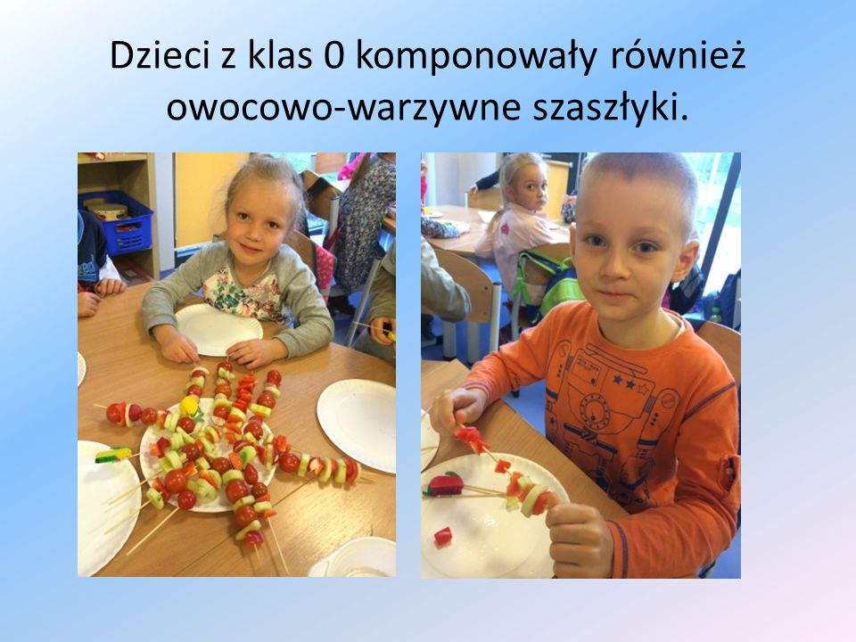 Dzieci z klas 0 komponowały również owocowo-warzywne szaszłyki.