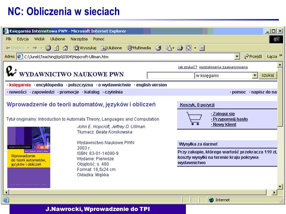 J.Nawrocki, Wprowadzenie do TPI NC: Obliczenia w sieciach... NC4: WWW jako przykład obliczeń typu klient-serwer NC5: Budowanie aplikacji WWW... NC9: