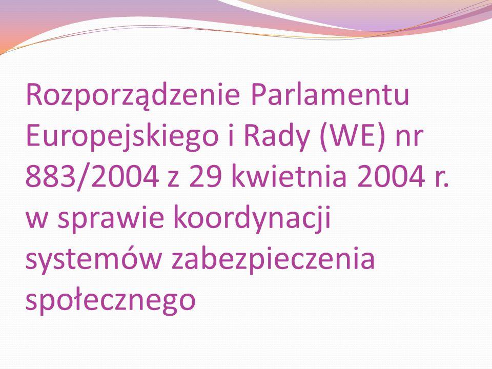 Rozporządzenie Parlamentu Europejskiego i Rady (WE) nr 883/2004 z 29 kwietnia 2004 r. w sprawie koordynacji systemów zabezpieczenia społecznego