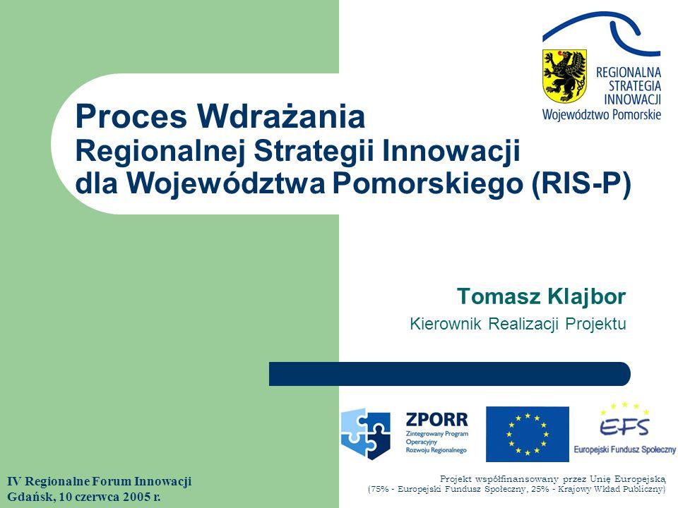 Tomasz Klajbor Kierownik Realizacji Projektu IV Regionalne Forum Innowacji Gdańsk, 10 czerwca 2005 r.