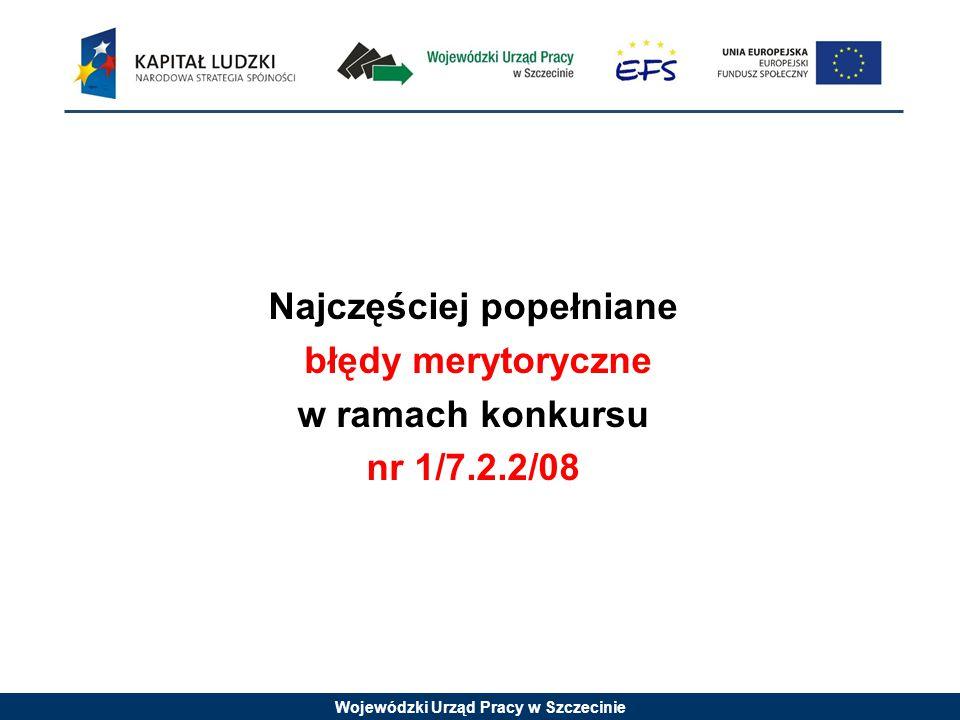 Wojewódzki Urząd Pracy w Szczecinie Najczęściej popełniane błędy merytoryczne w ramach konkursu nr 1/7.2.2/08