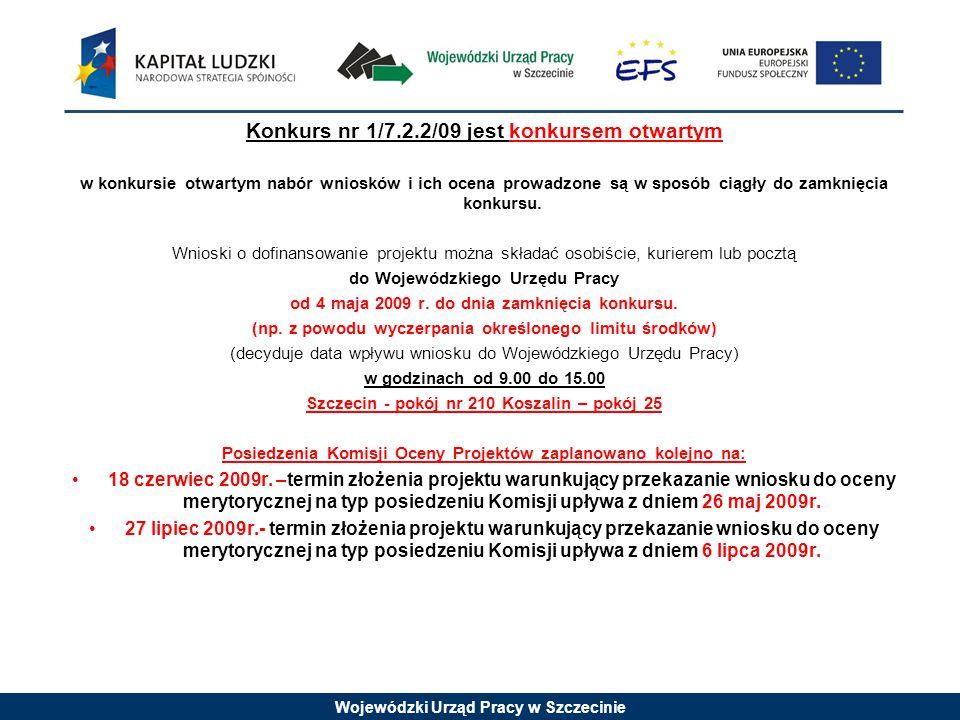 Wojewódzki Urząd Pracy w Szczecinie Konkurs nr 1/7.2.2/09 jest konkursem otwartym w konkursie otwartym nabór wniosków i ich ocena prowadzone są w sposób ciągły do zamknięcia konkursu.