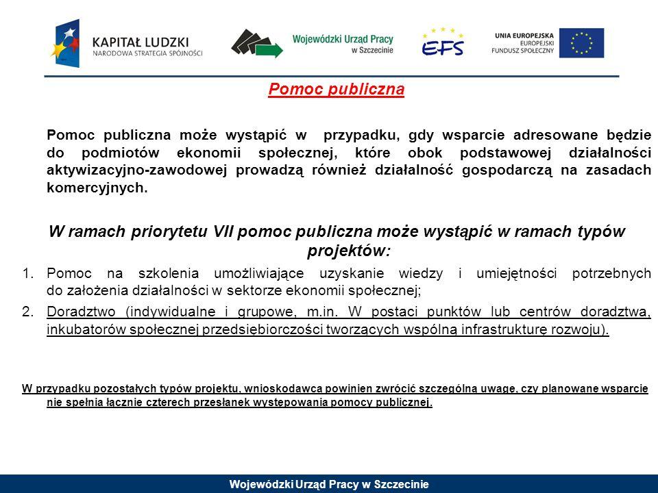 Wojewódzki Urząd Pracy w Szczecinie Pomoc publiczna Pomoc publiczna może wystąpić w przypadku, gdy wsparcie adresowane będzie do podmiotów ekonomii społecznej, które obok podstawowej działalności aktywizacyjno-zawodowej prowadzą również działalność gospodarczą na zasadach komercyjnych.