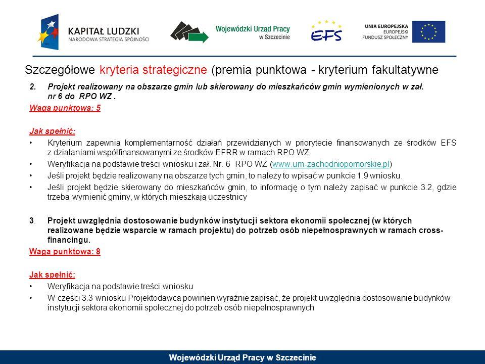 Wojewódzki Urząd Pracy w Szczecinie Szczegółowe kryteria strategiczne (premia punktowa - kryterium fakultatywne 2.Projekt realizowany na obszarze gmin lub skierowany do mieszkańców gmin wymienionych w zał.