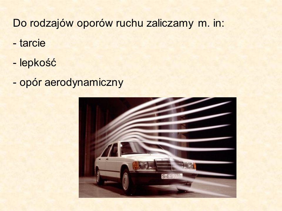 Do rodzajów oporów ruchu zaliczamy m. in: - tarcie - lepkość - opór aerodynamiczny