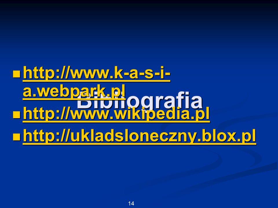 Bibliografia http://www.k-a-s-i- a.webpark.pl http://www.k-a-s-i- a.webpark.pl http://www.k-a-s-i- a.webpark.pl http://www.k-a-s-i- a.webpark.pl http://www.wikipedia.pl http://www.wikipedia.pl http://www.wikipedia.pl http://ukladsloneczny.blox.pl http://ukladsloneczny.blox.pl http://ukladsloneczny.blox.pl 14