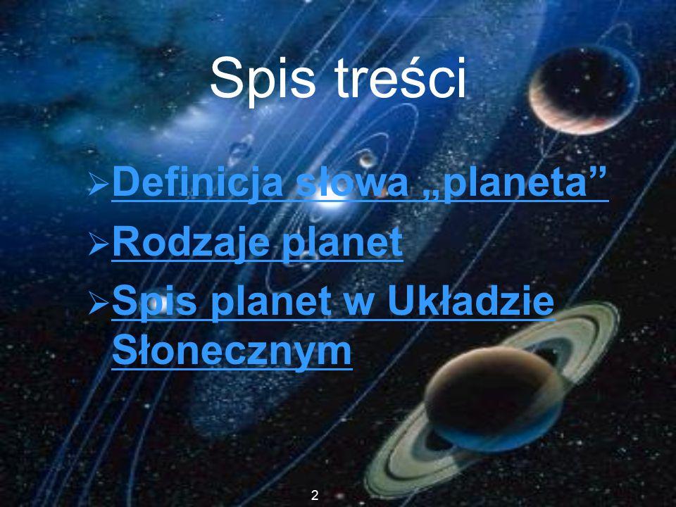 """Spis treści  Definicja słowa """"planeta Definicja słowa """"planeta  Rodzaje planet Rodzaje planet  Spis planet w Układzie Słonecznym Spis planet w Układzie Słonecznym 2"""
