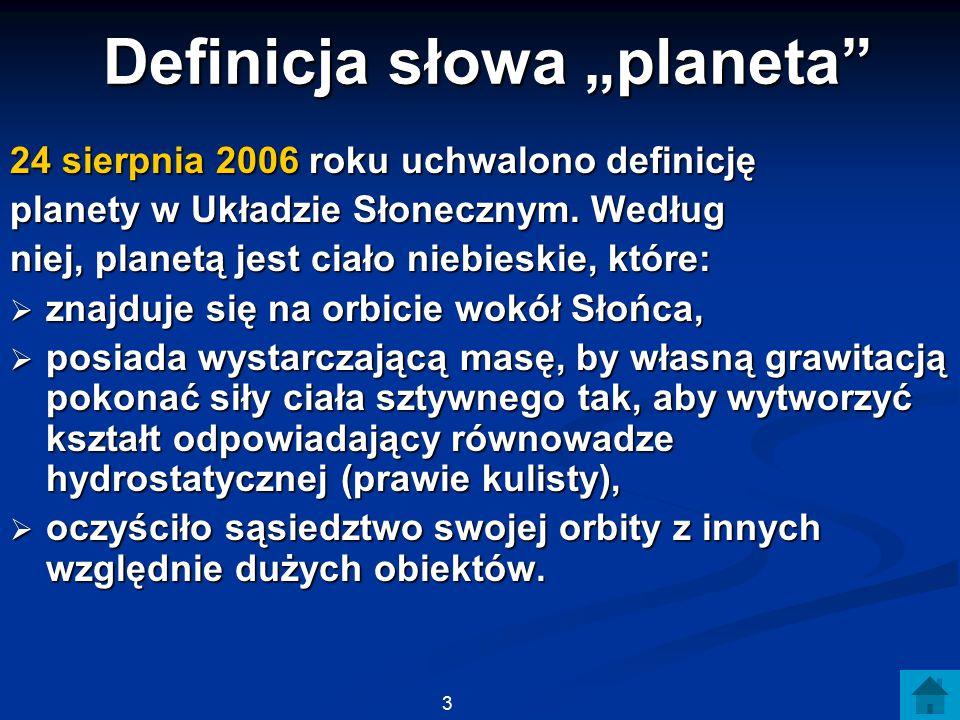 """Definicja słowa """"planeta"""" 24 sierpnia 2006 roku uchwalono definicję planety w Układzie Słonecznym. Według niej, planetą jest ciało niebieskie, które:"""