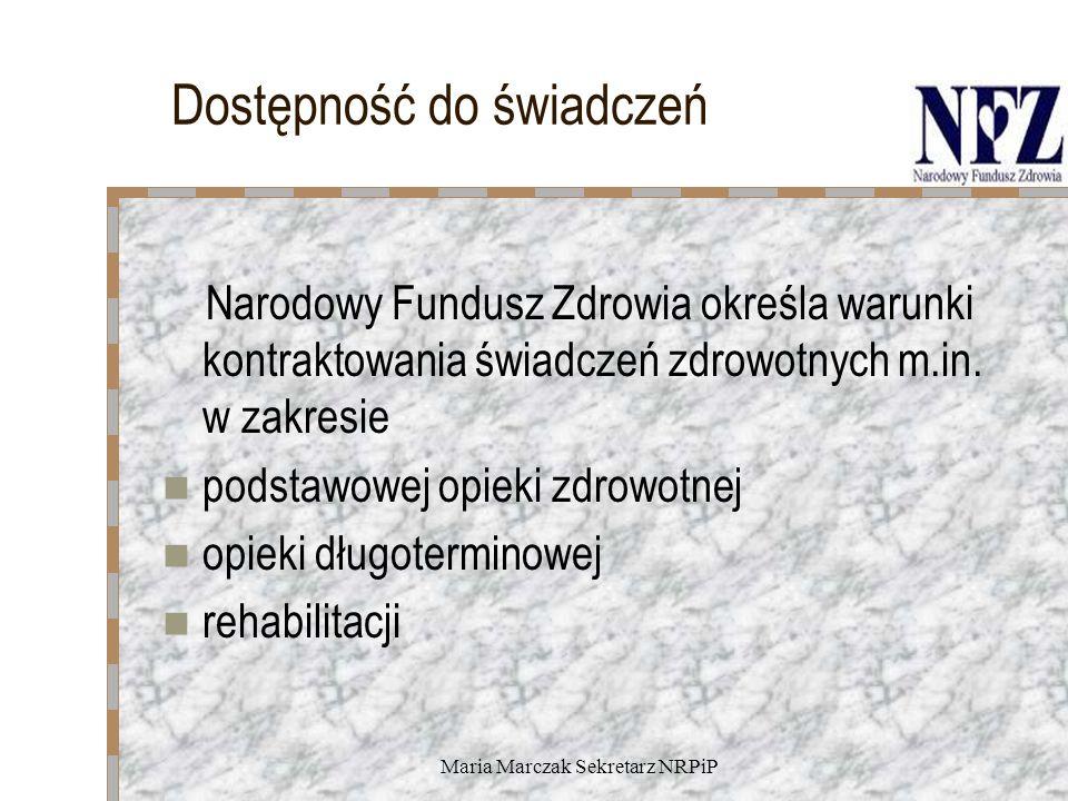 Maria Marczak Sekretarz NRPiP Dostępność do świadczeń Narodowy Fundusz Zdrowia określa warunki kontraktowania świadczeń zdrowotnych m.in.