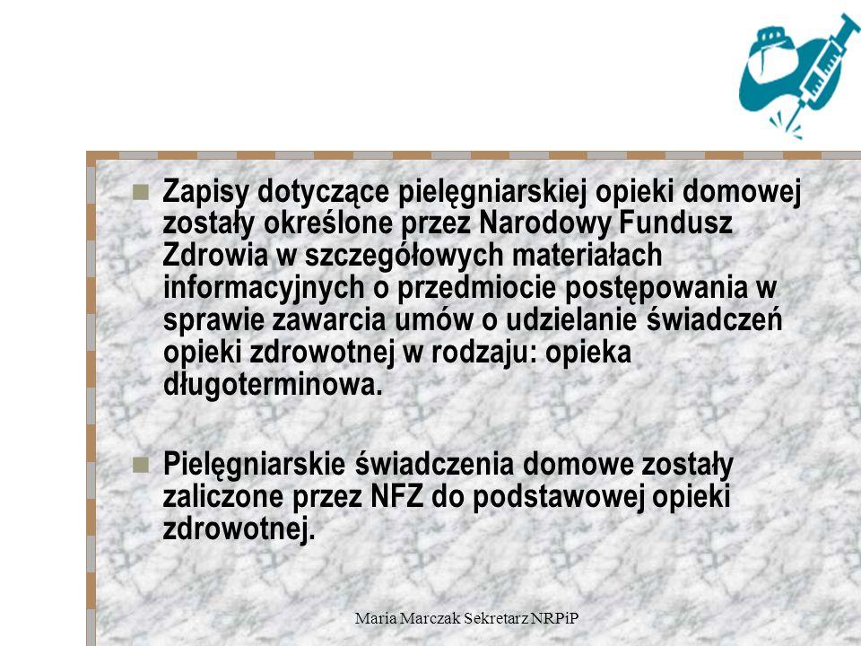 Maria Marczak Sekretarz NRPiP Zapisy dotyczące pielęgniarskiej opieki domowej zostały określone przez Narodowy Fundusz Zdrowia w szczegółowych materiałach informacyjnych o przedmiocie postępowania w sprawie zawarcia umów o udzielanie świadczeń opieki zdrowotnej w rodzaju: opieka długoterminowa.